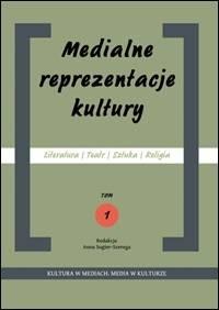 Medialne reprezentacje kultury. Literatura - Teatr - Sztuka - Religia. Tom 1 - okładka książki