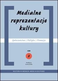 Medialne reprezentacje kultury. Społeczeńctwo - Polityka - Promocja. Tom 2 - okładka książki