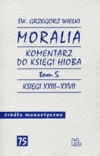 Moralia. Komentarz do Księgi Hioba. Tom 5. Księgi XXIII-XXVII. Seria: Źródła monastyczne nr 75 - okładka książki