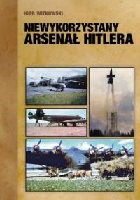 Niewykorzystany arsenał Hitlera - okładka książki