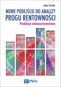 Nowe podejście do analizy progu rentowności. Produkcja wieloasortymentowa - okładka książki