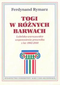 Togi w różnych barwach. Lubelsko-warszawskie wspomnienia prawnika 1962-2010 - okładka książki