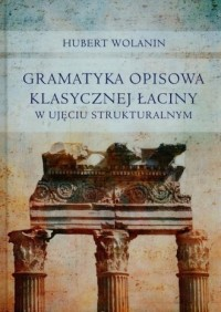Gramatyka opisowa klasycznej łaciny w ujęciu strukturalnym - okładka książki