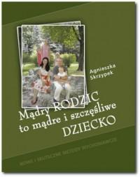 Mądry rodzic to mądre i szczęśliwe dziecko - okładka książki