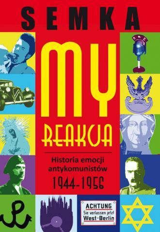 My, reakcja - historia emocji antykomunistów - okładka książki