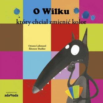 O Wilku który chciał zmienić kolor. - okładka książki