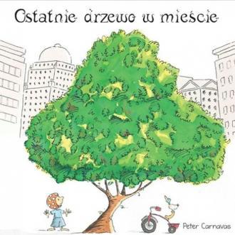 Ostatnie drzewo w mieście - okładka książki