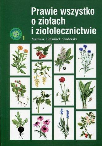 Prawie wszystko o ziołach i ziołolecznictwie - okładka książki