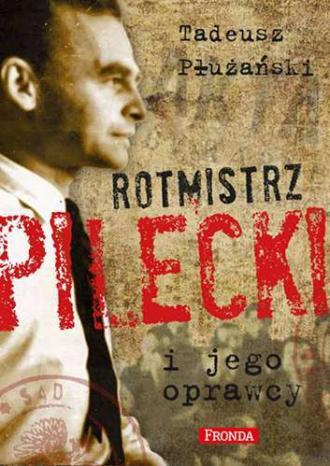 Rotmistrz Pilecki i jego oprawcy - okładka książki