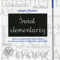 Świat elementarzy. Obraz rzeczywistości w podręcznikach do nauki czytania w krajach bloku radzieckiego - okładka książki