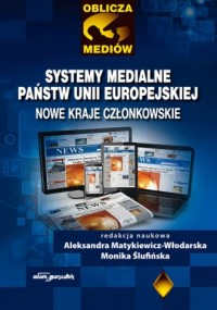 Systemy medialne państw Unii Europejskiej. Nowe kraje członkowskie - okładka książki