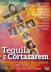 Tequila z Cortazarem. Kochałem wielkich tego świata - okładka książki