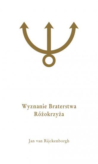 Wyznanie Braterstwa Różokrzyża - okładka książki