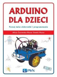 Arduino dla dzieci. Poznaj  świat elektroniki i programowania - okładka książki