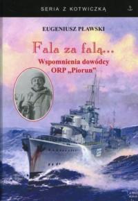 Fala za falą.... Wspomnienia dowódcy ORP Piorun. Seria z kotwiczką - okładka książki