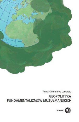 Geopolityka fundamentalizmów muzułmańskich - okładka książki