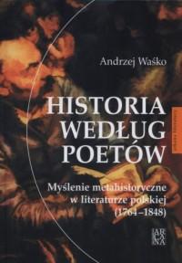 Historia według poetów. Myślenie metahistoryczne w literaturze polskiej 1764-1848. Seria: Arkana literatury - okładka książki