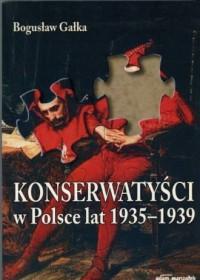 Konserwatyści w Polsce lat 1935-1939 - okładka książki