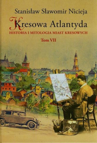 Kresowa Atlantyda. Tom 7. Historia - okładka książki
