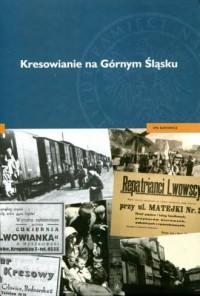 Kresowianie na Górnym Śląsku - okładka książki