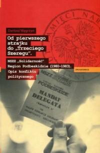 Od pierwszego strajku do Trzeciego Szeregu. NSZZ Solidarność Region Podbeskidzie (1980-1983). Opis konfliktu politycznego - okładka książki