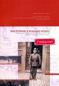 Pocztówki z Wielkiej Wojny. Korespondencja wysyłana pocztą polową (1915-1918) ze zbiorów Antoniego Przybyły z Janowa - okładka książki
