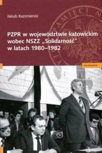 PZPR w województwie katowickim wobec NSZZ Solidarność w latach 1980-1982 - okładka książki