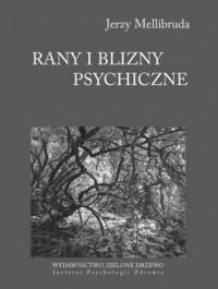Rany i blizny psychiczne. O radzeniu sobie z bolesnymi śladami traum i skrzywdzenia - okładka książki