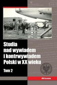 Studia nad wywiadem i kontrwywiadem Polski w XX wieku. Tom 2 - okładka książki
