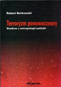 Terroryzm ponowoczesny. Studium z antropologii polityki - okładka książki