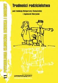 Trudności rodzicielstwa. Seria: Psychologia kliniczna dziecka i rodziny 11 - okładka książki