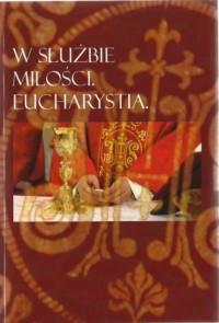 W służbie miłości. Eucharystia - okładka książki