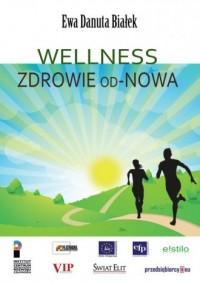 Wellness. Zdrowie od nowa. Innowacje w zdrowiu - integralne podejście - okładka książki
