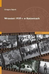 Wrzesień 1939 r. w Katowicach - okładka książki