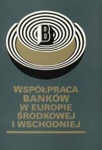 Współpraca banków w Europie środkowowschodniej - okładka książki