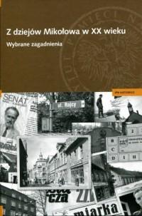Z dziejów Mikołowa w XX w. Wybrane zagadnienia - okładka książki