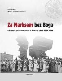 Za Marksem bez Boga. Laicyzacja życia społecznego w Polsce w latach 1945-1989 - okładka książki