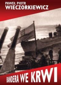 Bandera we krwi - Paweł P. Wieczorkiewicz - okładka książki