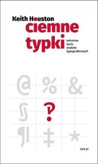 Ciemne typki. Sekretne życie znaków typograficznych - okładka książki