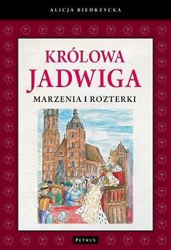 Królowa Jadwiga. Marzenia i rozterki - okładka książki