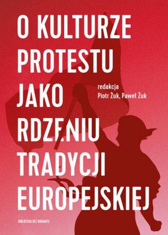 O kulturze protestu jako rdzeniu - okładka książki