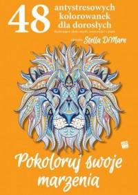 Pokoloruj swoje marzenia. 48 antystresowych kolorwanek dla dorosłych - okładka książki