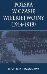 Polska w czasie Wielkiej Wojny. Historia finansowa - okładka książki