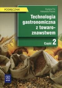 Technologia gastronomiczna z towaroznawstwem. Szkoła ponadgimnazjalna. Podręcznik cz. 2 - okładka podręcznika