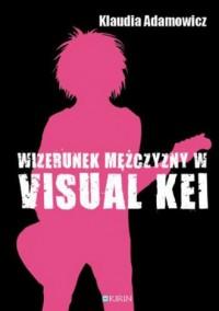 Wizerunek meżczyzny w Visual Kei - okładka książki
