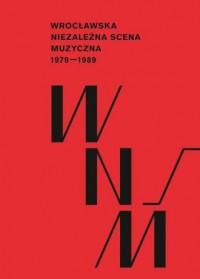 Wrocławska niezależna scena muzyczna 1979-1989 - okładka książki