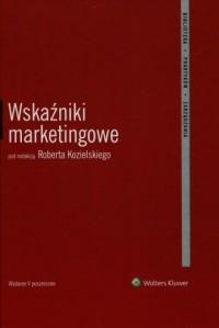 Wskaźniki marketingowe. Seria: Biblioteka praktyków zarządzania - okładka książki