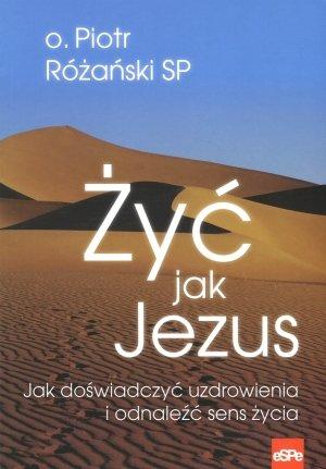 Żyć jak Jezus. Jak doświadczyć - okładka książki