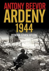 Ardeny 1944. Ostatnia szansa Hitlera - okładka książki