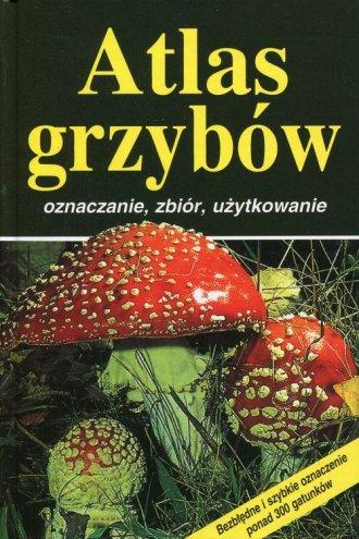 Atlas grzybów. Oznaczanie, zbiór, - okładka książki